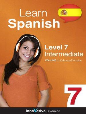 cover image of Learn Spanish: Level 7: Intermediate Spanish