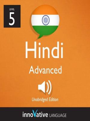 cover image of Learn Hindi: Level 5: Advanced Hindi, Volume 1