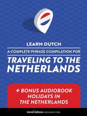 cover image of A Complete Phrase Compilation for Traveling to the Netherlands