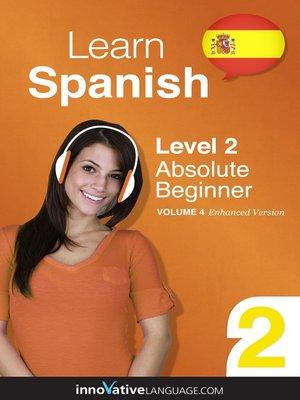 cover image of Learn Spanish: Level 2: Absolute Beginner Spanish, Volume 4