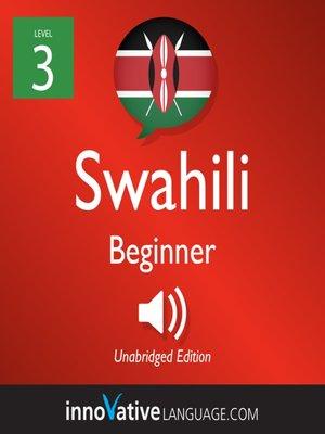 cover image of Learn Swahili - Level 3: Beginner Swahili, Volume 1