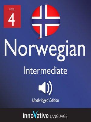 cover image of Learn Norwegian - Level 4: Intermediate Norwegian, Volume 1