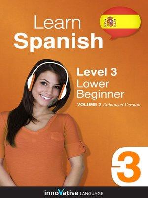 cover image of Learn Spanish: Level 3: Lower Beginner Spanish