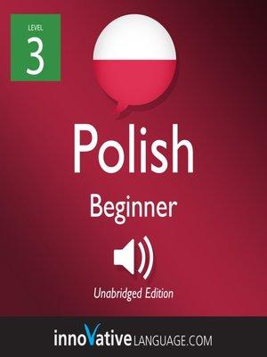 cover image of Learn Polish - Level 3: Beginner Polish, Volume 1