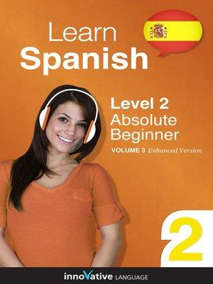 cover image of Learn Spanish: Level 2: Absolute Beginner Spanish, Volume 3