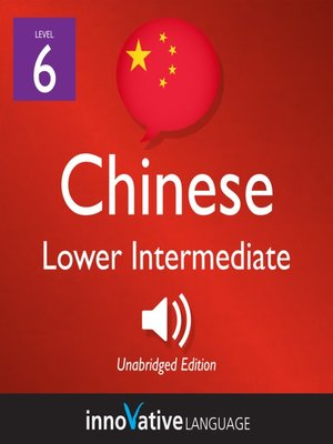 cover image of Learn Chinese - Level 6: Lower Intermediate Chinese, Volume 1