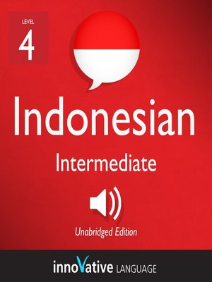 cover image of Learn Indonesian - Level 4: Intermediate Indonesian, Volume 1