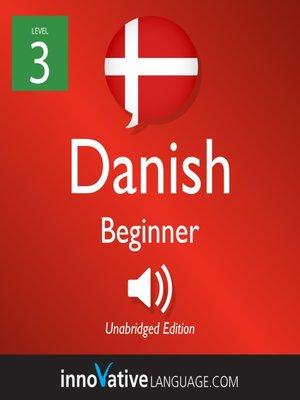 cover image of Learn Danish - Level 3: Beginner Danish, Volume 1