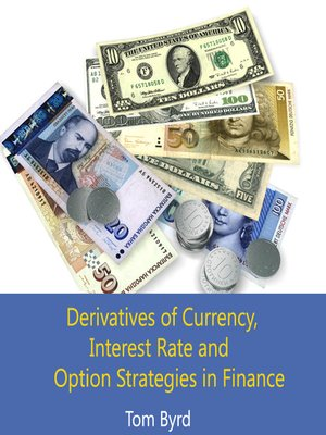 cover image of Derivatives of Currency, Interest Rate and Option Strategies in Finance
