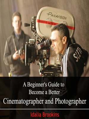 cover image of A Beginner's Guide to Become a Better Cinematographer and Photographer