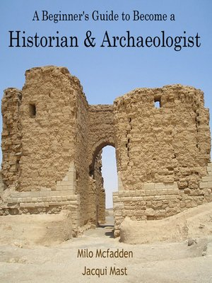 cover image of A Beginner's Guide to Become a Historian & Archaeologist