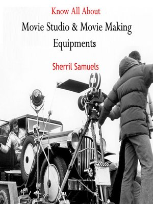 cover image of Know All About Movie Studio and Movie Making Equipments