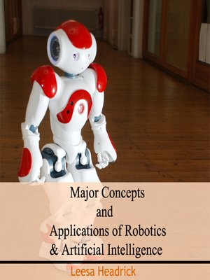 cover image of Major Concepts and Applications of Robotics and Artificial Intelligence