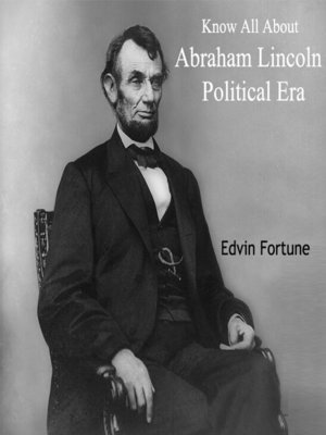 cover image of Know All About Abraham Lincoln Political Era