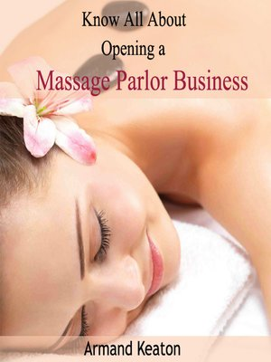 cover image of Know All About Opening a Massage Parlor Business
