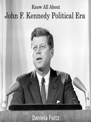 cover image of Know All About John F. Kennedy Political Era