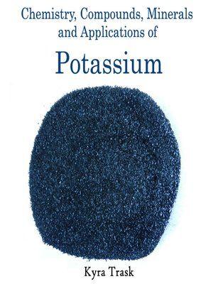 cover image of Chemistry, Compounds, Minerals and Applications of Potassium