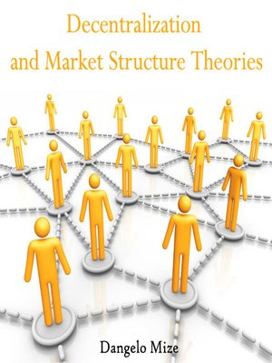 cover image of Decentralization and Market Structure Theories