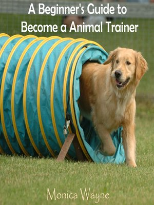 cover image of A Beginner's Guide to Become a Animal Trainer