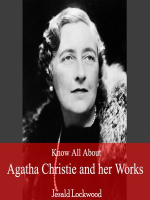 cover image of Know All About Agatha Christie and her Works