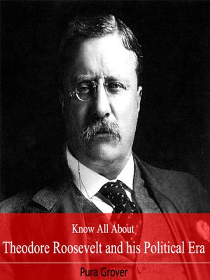 cover image of Know All About Theodore Roosevelt and his Political Era