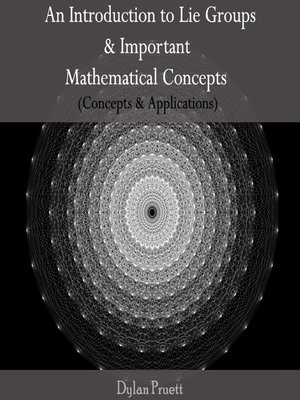 cover image of An Introduction to Lie Groups and Important Mathematical Concepts