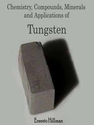 cover image of Chemistry, Compounds, Minerals and Applications of Tungsten