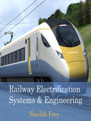 cover image of Railway Electrification Systems and Engineering