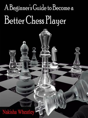 cover image of A Beginner's Guide to Become a Better Chess Player