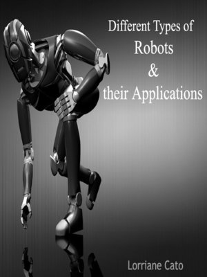 cover image of Different Types of Robots & Their Applications