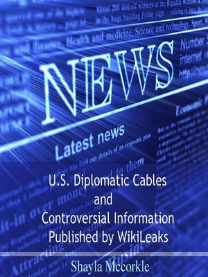cover image of U.S. Diplomatic Cables and Controversial Information Published by WikiLeaks