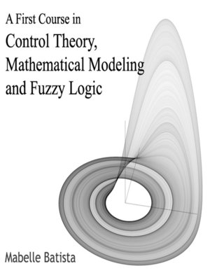 cover image of A First Course in Control Theory, Mathematical Modeling and Fuzzy Logic