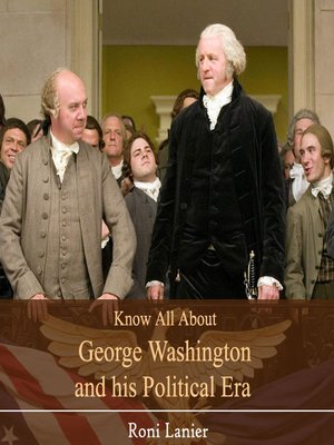cover image of Know All About George Washington and his Political Era