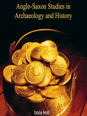 cover image of Anglo-Saxon Studies in Archaeology and History