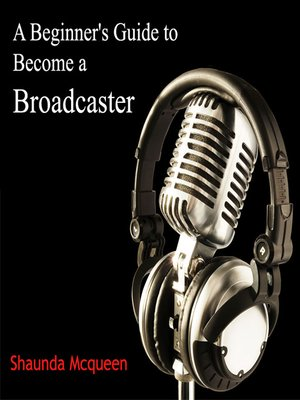 cover image of A Beginner's Guide to Become a Broadcaster