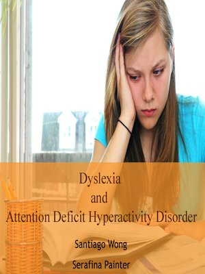 cover image of Dyslexia and Attention Deficit Hyperactivity Disorder