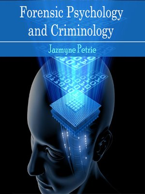 Forensic Psychology And Criminology By Jazmyne Petrie Overdrive Ebooks Audiobooks And Videos For Libraries