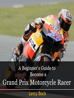 cover image of A Beginner's Guide to Become a Grand Prix Motorcycle Racer