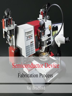 Semiconductor Device Fabrication Process by Val Bradford