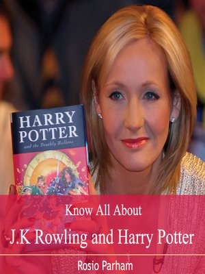 cover image of Know All About J.K Rowling and Harry Potter