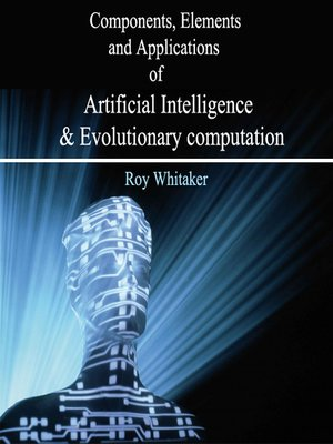 cover image of Components, Elements and Applications of Artificial Intelligence and Evolutionary computation