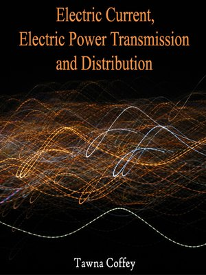 cover image of Electric Current, Electric Power Transmission and Distribution