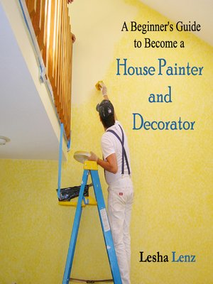 cover image of A Beginner's Guide to Become a House Painter and Decorator