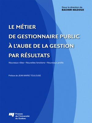 cover image of Le métier de gestionnaire public à l'aube de la gestion par résultats