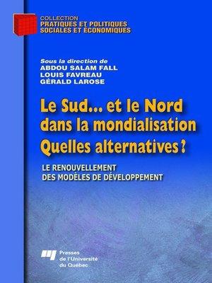 cover image of Le Sud... et le Nord dans la mondialisation. Quelles alternatives ?