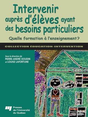cover image of Intervenir auprès d'élèves ayant des besoins particuliers
