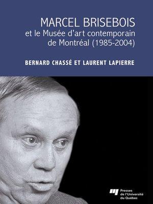 cover image of Marcel Brisebois et le Musée d'art contemporain de Montréal (1985-2004)