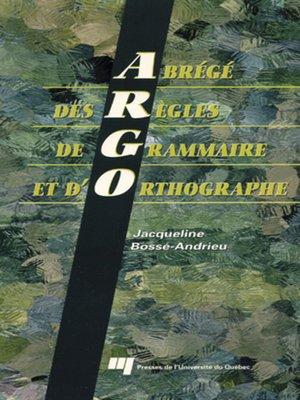 cover image of Abrégé des règles de grammaire et d'orthographe (ARGO)