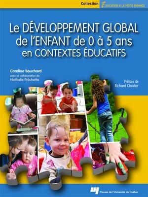 cover image of Le développement global de l'enfant de 0 à 5 ans en contextes éducatifs