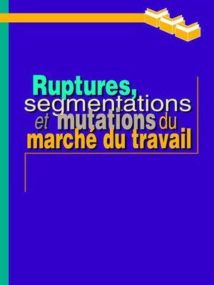 cover image of Ruptures, segmentations et mutations du marché du travail